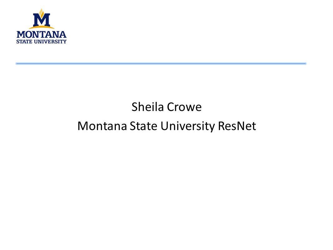 Sheila Crowe Montana State University ResNet