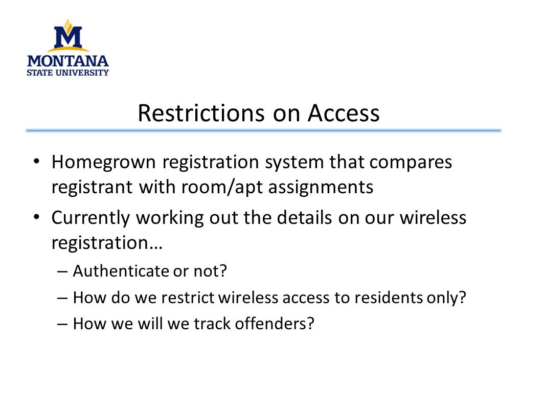 Homegrown registration system that compares registrant with room/apt assignments Currently working out the details on our wireless registration… – Authenticate or not.