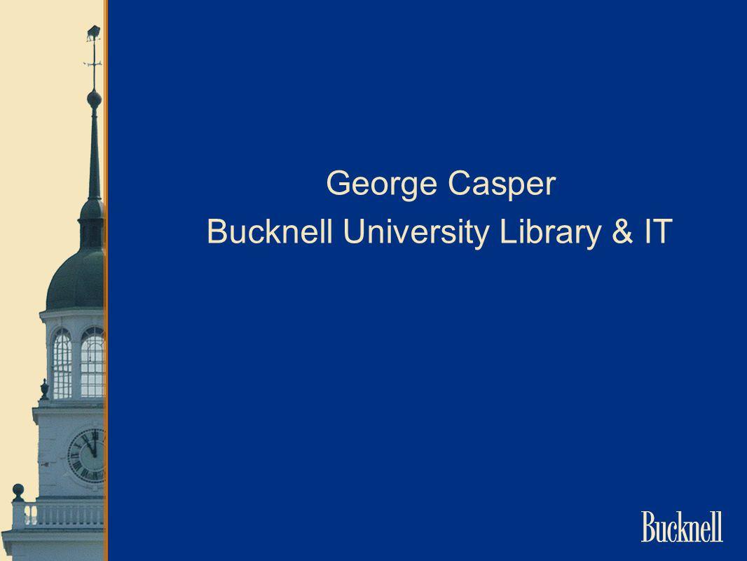 George Casper Bucknell University Library & IT