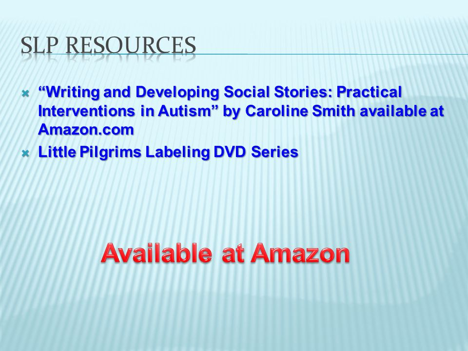  Writing and Developing Social Stories: Practical Interventions in Autism by Caroline Smith available at Amazon.com  Little Pilgrims Labeling DVD Series