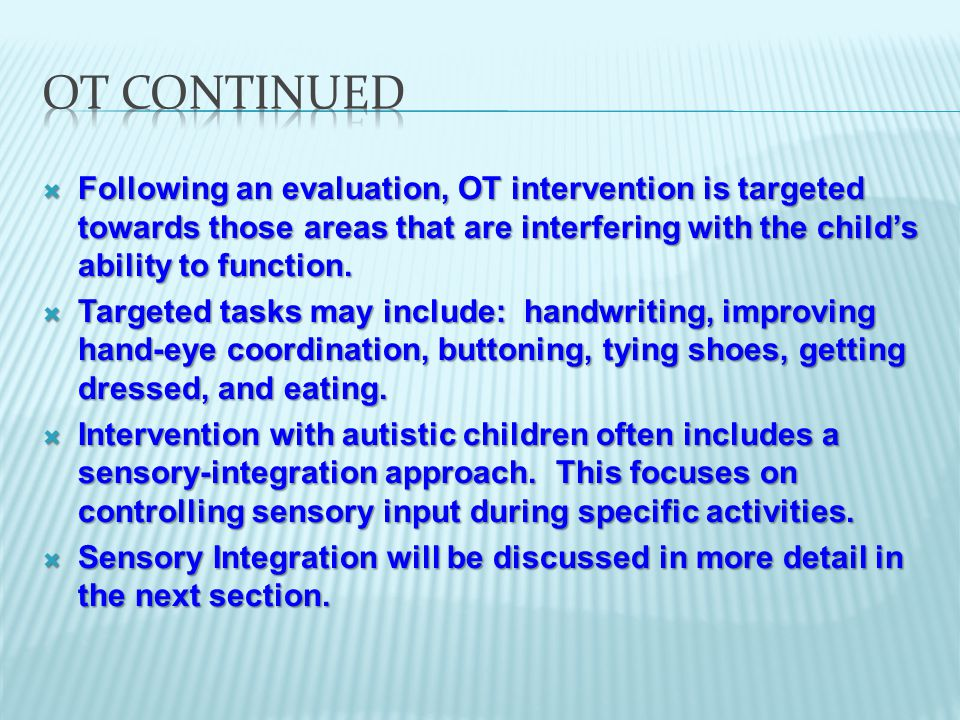  Following an evaluation, OT intervention is targeted towards those areas that are interfering with the child's ability to function.