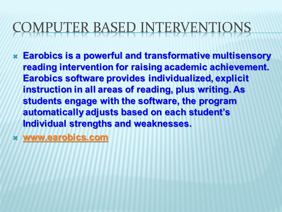  Earobics is a powerful and transformative multisensory reading intervention for raising academic achievement.