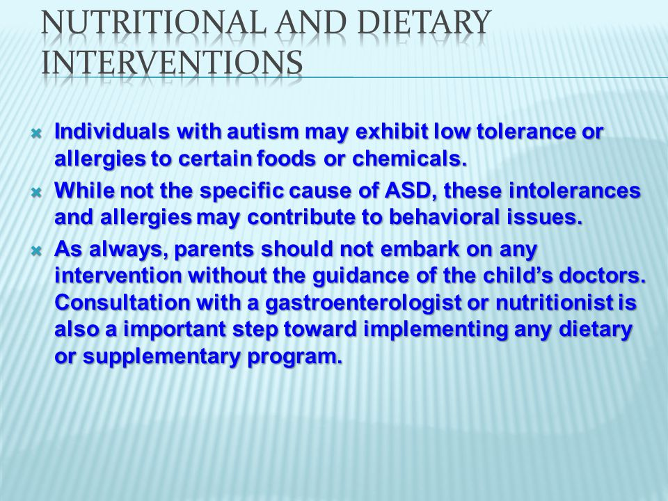 Individuals with autism may exhibit low tolerance or allergies to certain foods or chemicals.