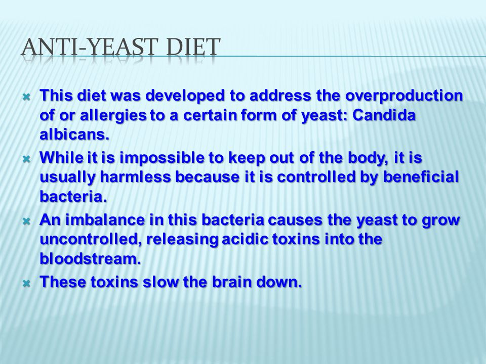 This diet was developed to address the overproduction of or allergies to a certain form of yeast: Candida albicans.