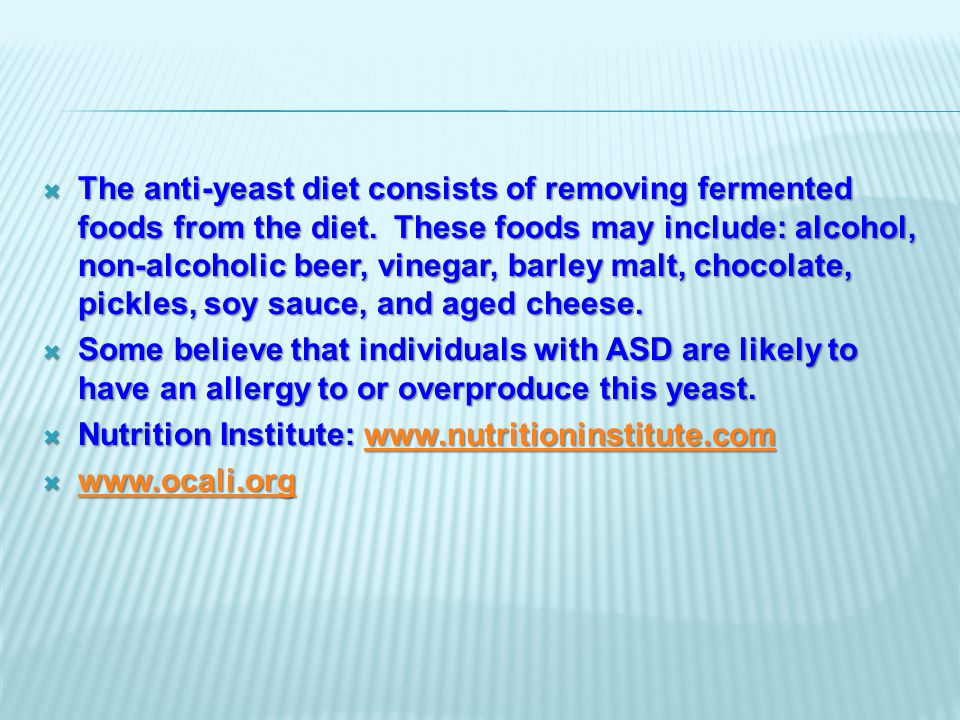  The anti-yeast diet consists of removing fermented foods from the diet.