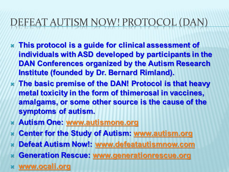  This protocol is a guide for clinical assessment of individuals with ASD developed by participants in the DAN Conferences organized by the Autism Research Institute (founded by Dr.