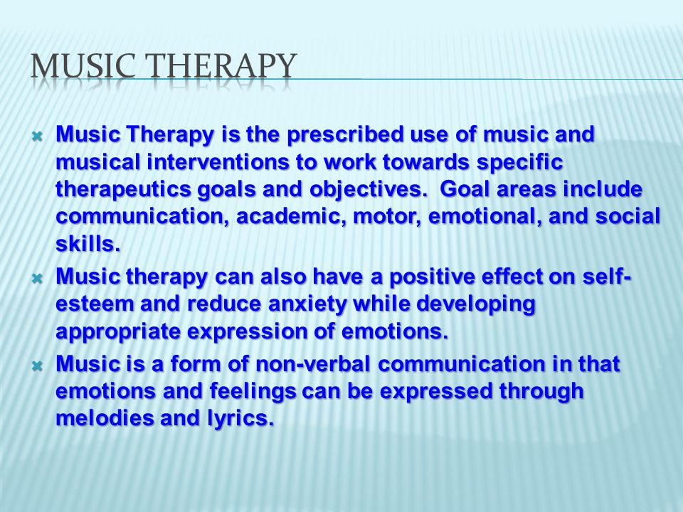  Music Therapy is the prescribed use of music and musical interventions to work towards specific therapeutics goals and objectives.