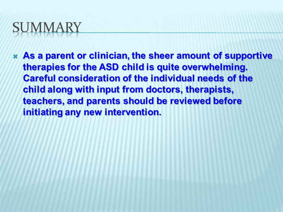  As a parent or clinician, the sheer amount of supportive therapies for the ASD child is quite overwhelming.