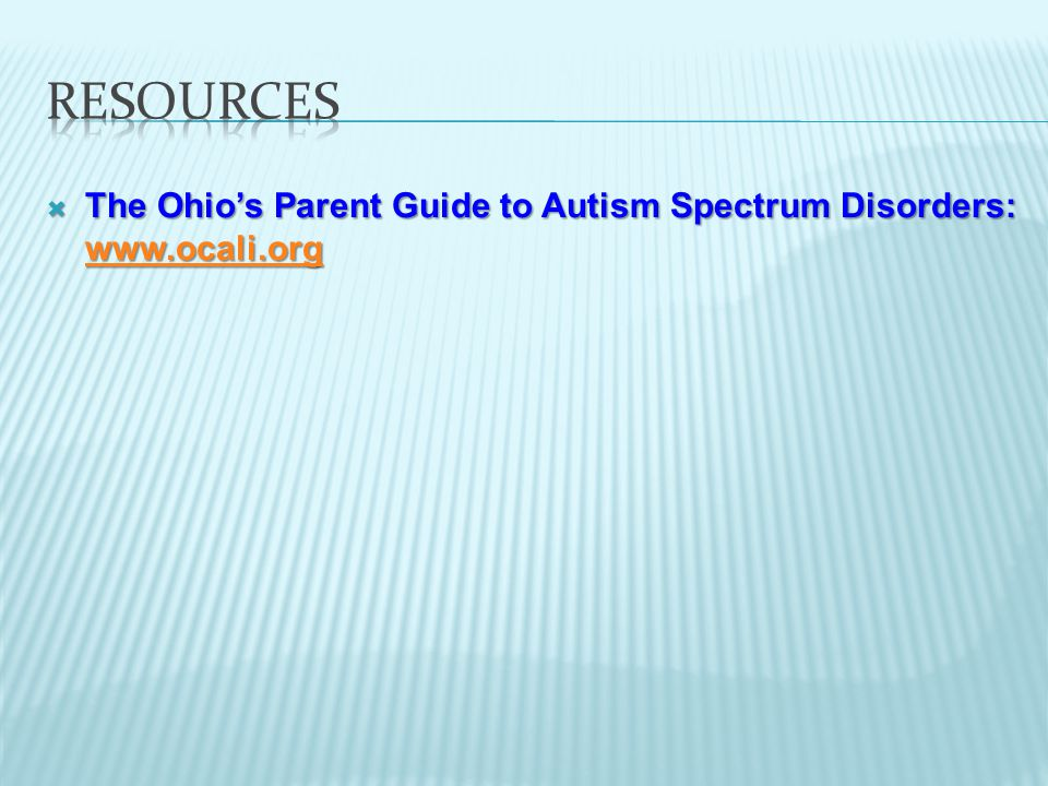  The Ohio's Parent Guide to Autism Spectrum Disorders: www.ocali.org www.ocali.org
