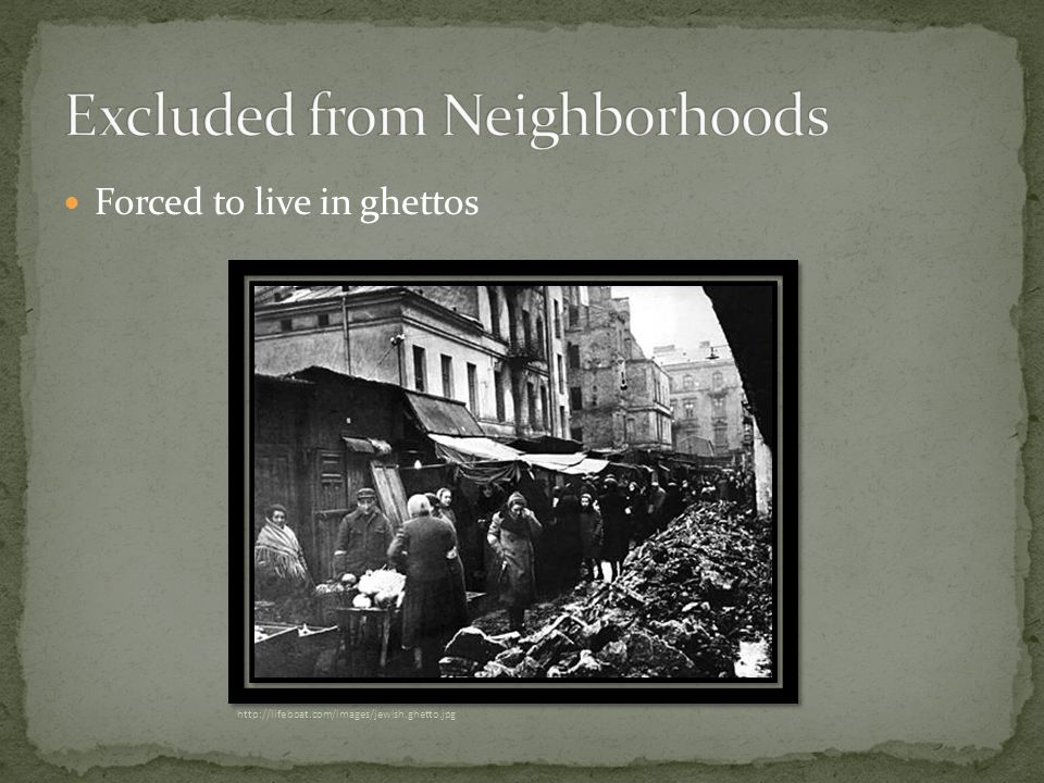 Forced to live in ghettos http://lifeboat.com/images/jewish.ghetto.jpg