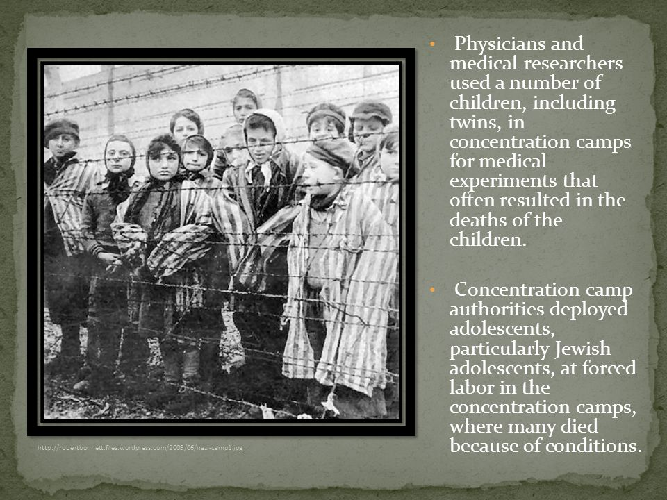 http://robertbonnett.files.wordpress.com/2009/06/nazi-camp1.jpg Physicians and medical researchers used a number of children, including twins, in concentration camps for medical experiments that often resulted in the deaths of the children.