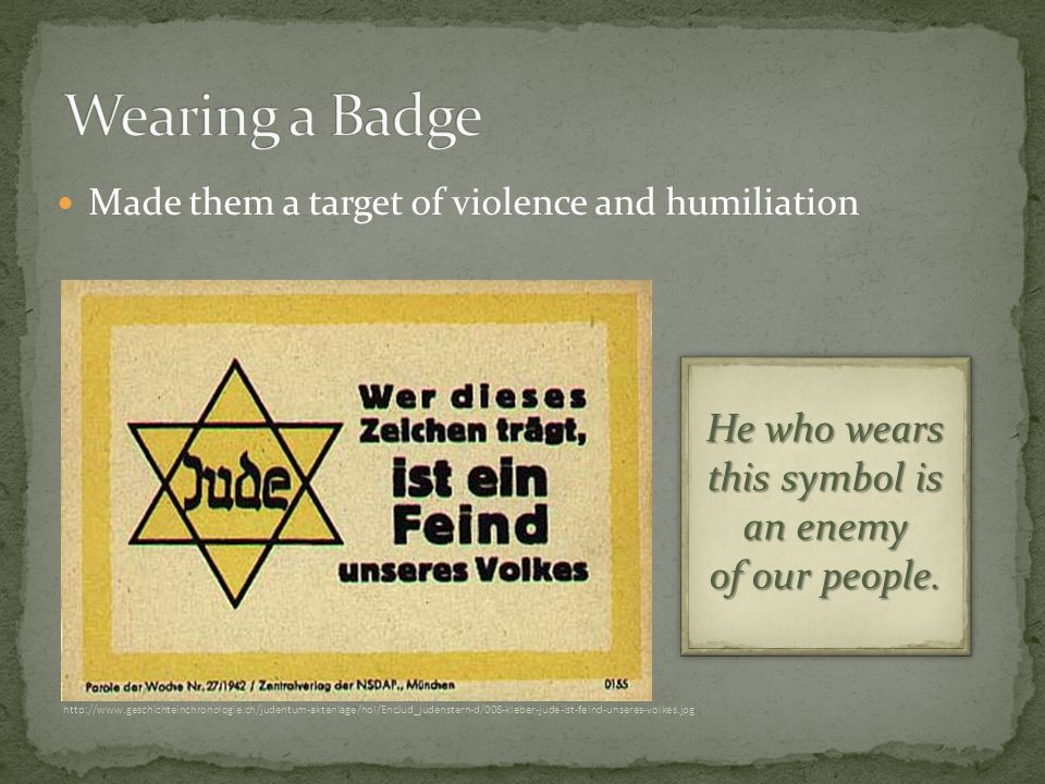 Made them a target of violence and humiliation He who wears this symbol is an enemy of our people.