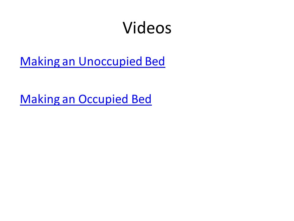 Videos Making an Unoccupied Bed Making an Occupied Bed