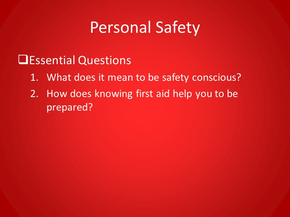 Personal Safety  Enduring Understanding 1.Many accidents can be avoided by being safety conscious and paying attention to your surroundings.