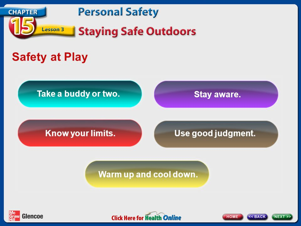 Safety at Play Take a buddy or two. Stay aware. Know your limits.Use good judgment.