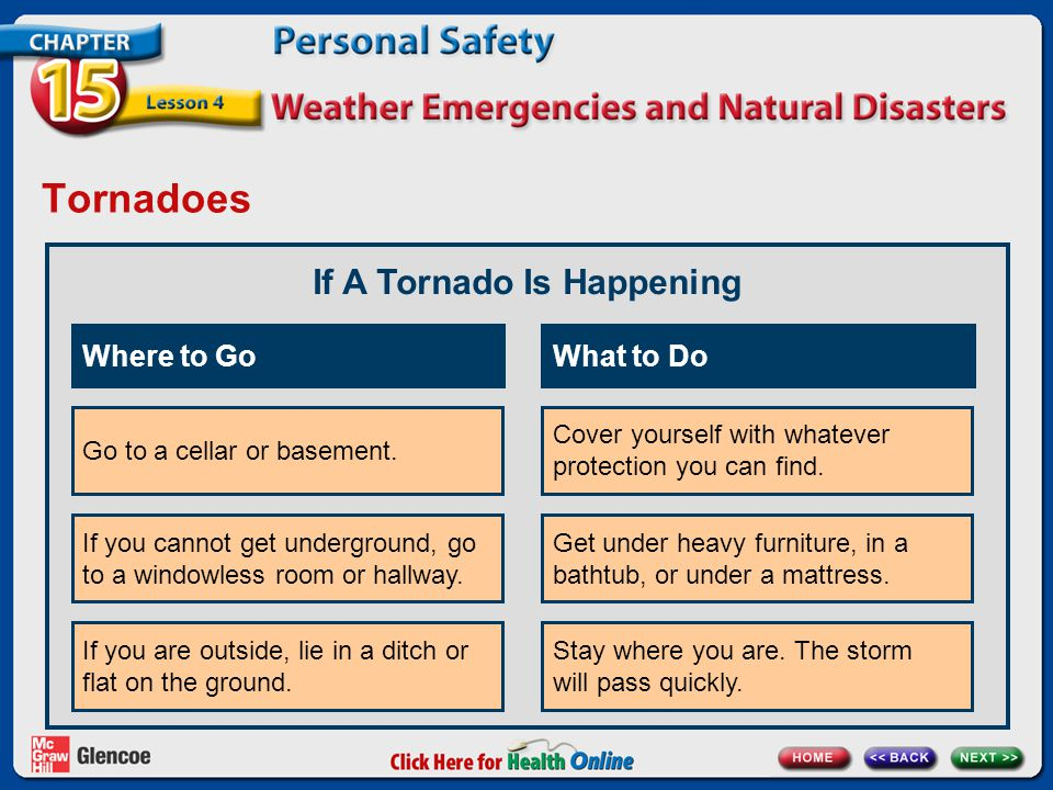 Tornadoes If A Tornado Is Happening Go to a cellar or basement.