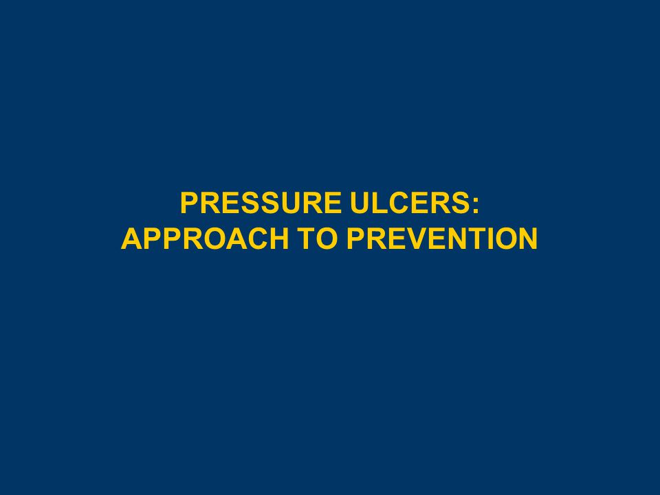 PRESSURE ULCERS: APPROACH TO PREVENTION