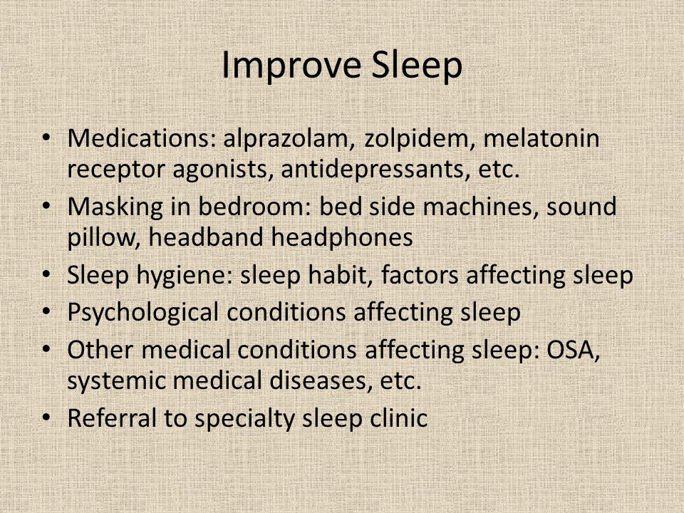 Improve Sleep Medications: alprazolam, zolpidem, melatonin receptor agonists, antidepressants, etc.