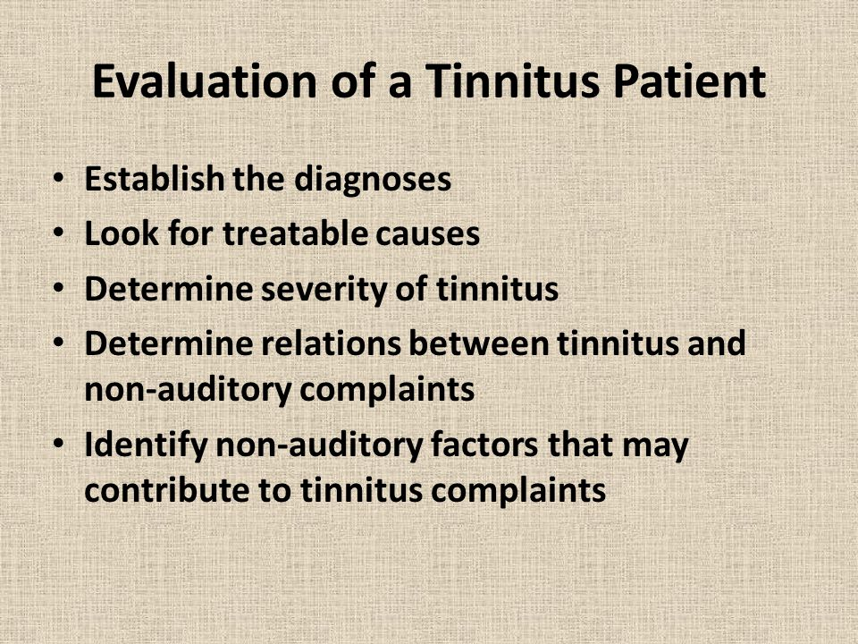 Establish Tinnitus Diagnoses Is it tinnitus Subjective or objective tinnitus Other qualities of tinnitus: acute/chronic, high/low pitches, unilateral/bilateral, constant/intermittent, pulsatile/non-pulsatile Possible causal/underlysing conditions Associated non-auditory diagnoses