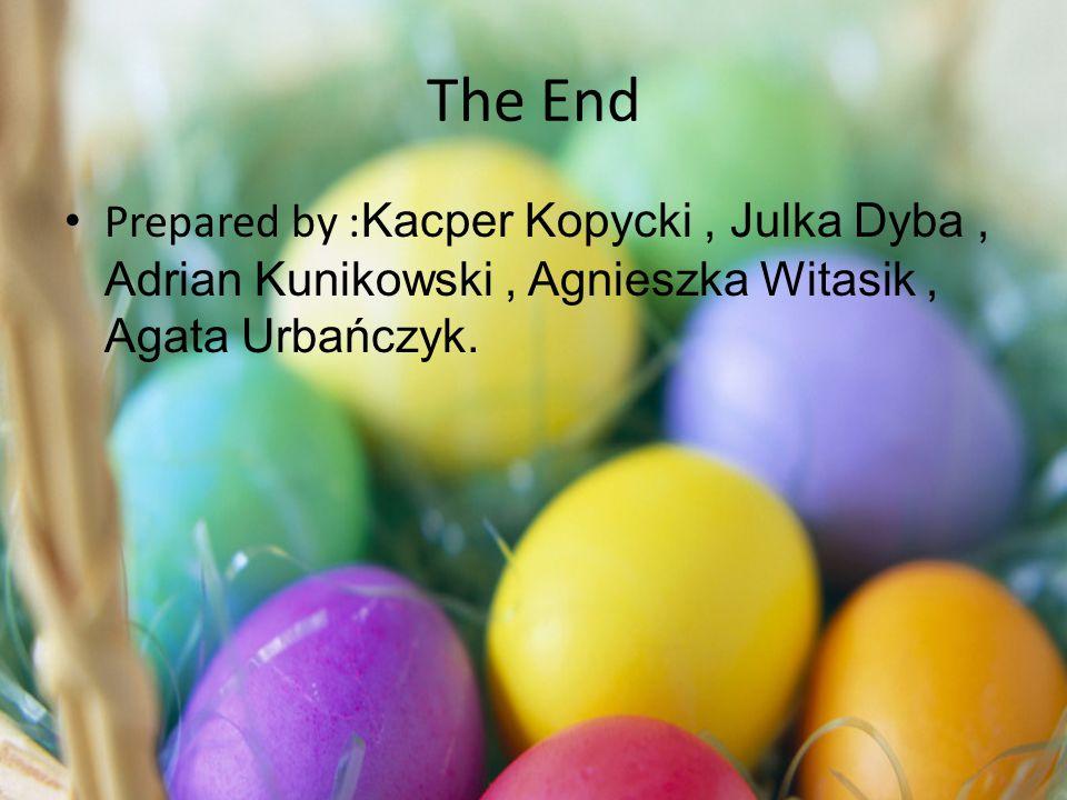 The End Prepared by : Kacper Kopycki, Julka Dyba, Adrian Kunikowski, Agnieszka Witasik, Agata Urbańczyk.