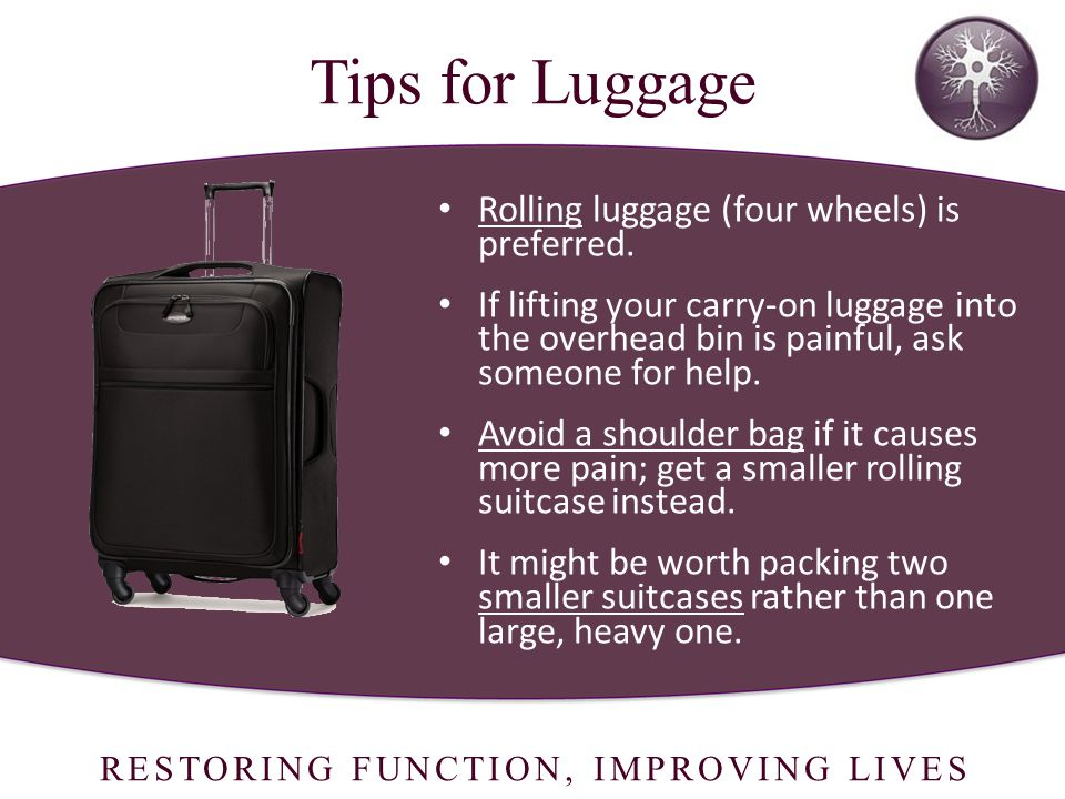 RESTORING FUNCTION, IMPROVING LIVES Rolling luggage (four wheels) is preferred.