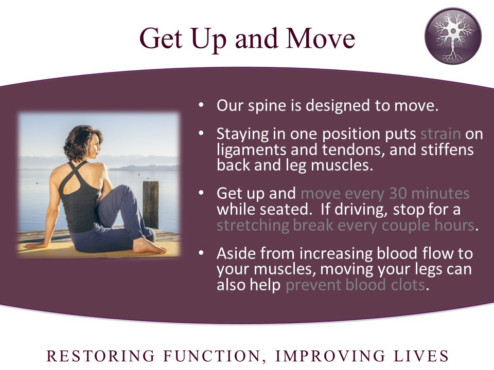 RESTORING FUNCTION, IMPROVING LIVES Get Up and Move Our spine is designed to move.