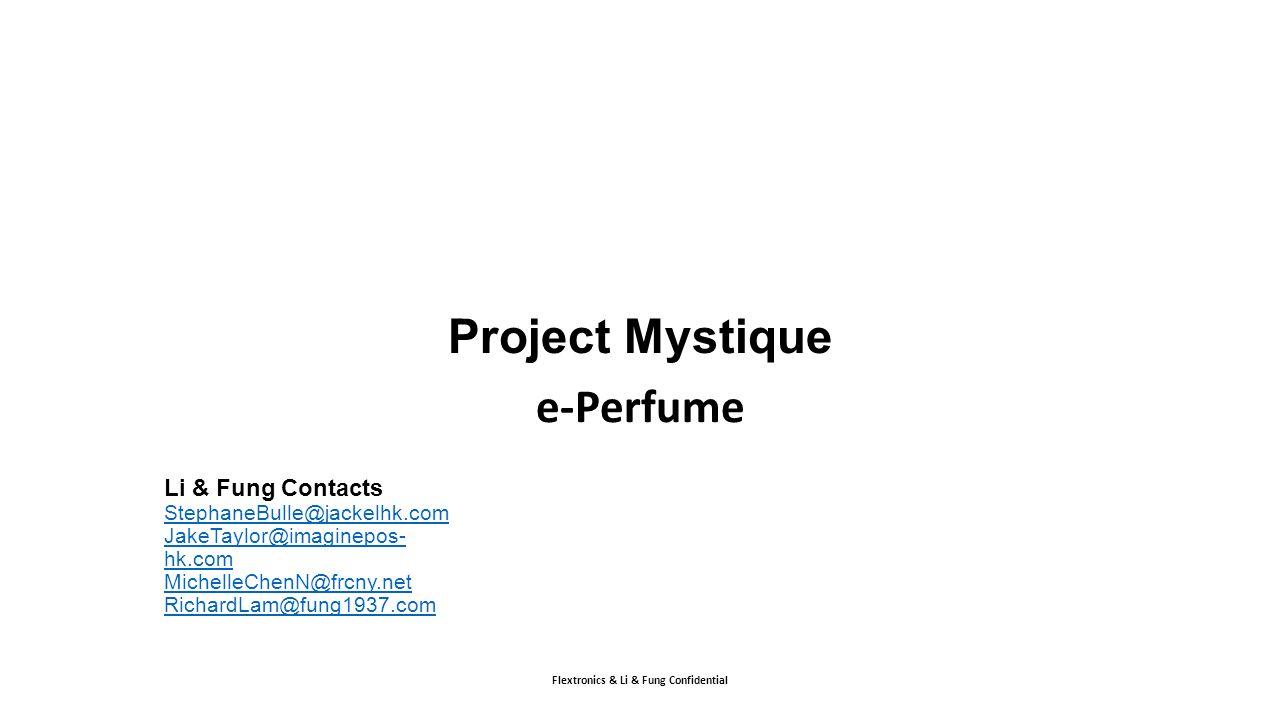 Flextronics & Li & Fung Confidential Project Mystique e-Perfume Li & Fung Contacts StephaneBulle@jackelhk.com JakeTaylor@imaginepos- hk.com MichelleCh