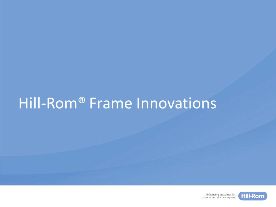 Hill-Rom® Frame Innovations