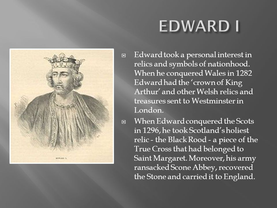  Edward took a personal interest in relics and symbols of nationhood.