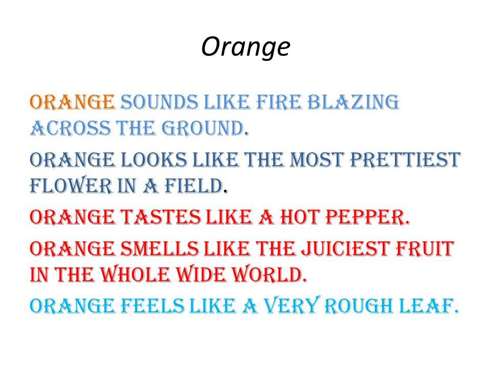 Orange Orange sounds like fire blazing across the ground.