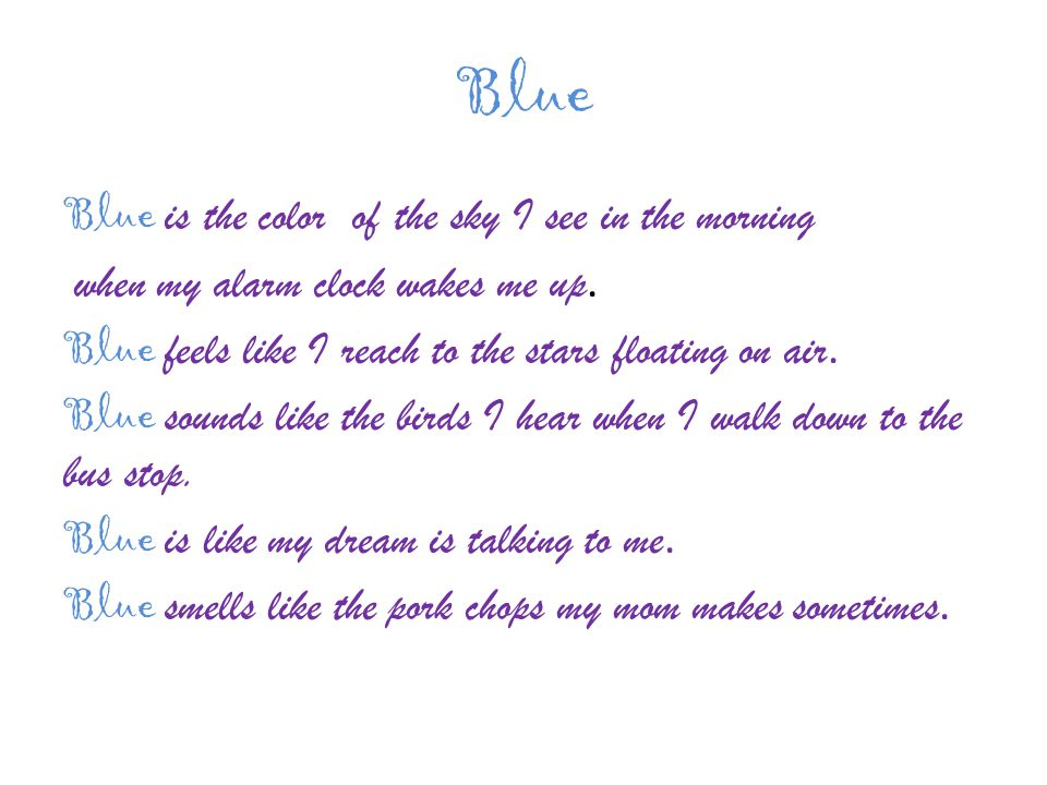 Blue Blue is the color of the sky I see in the morning when my alarm clock wakes me up.
