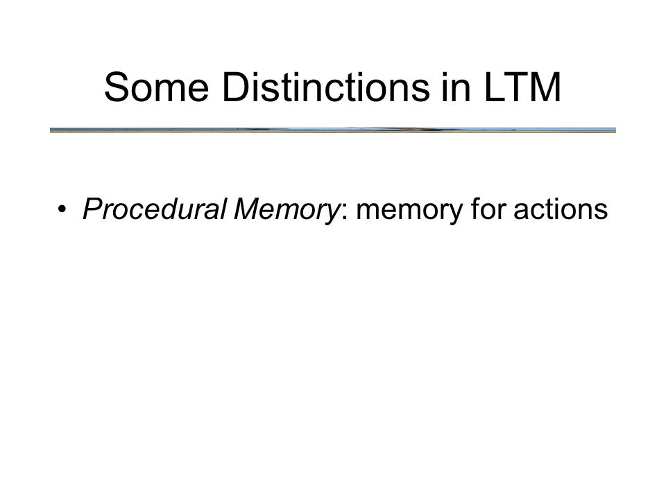 Some Distinctions in LTM Procedural Memory: memory for actions