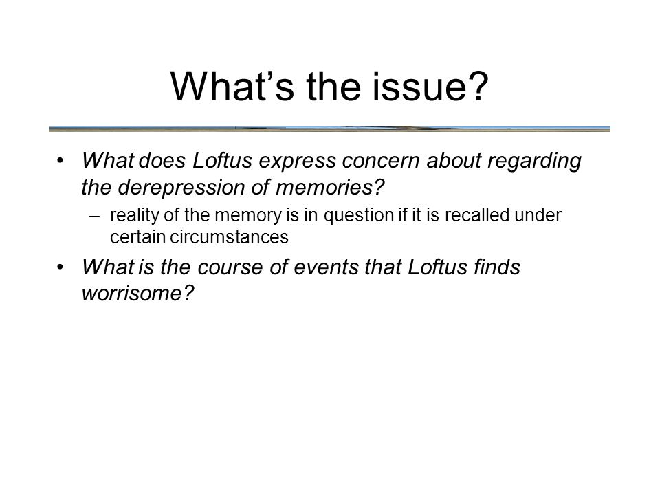 What's the issue. What does Loftus express concern about regarding the derepression of memories.