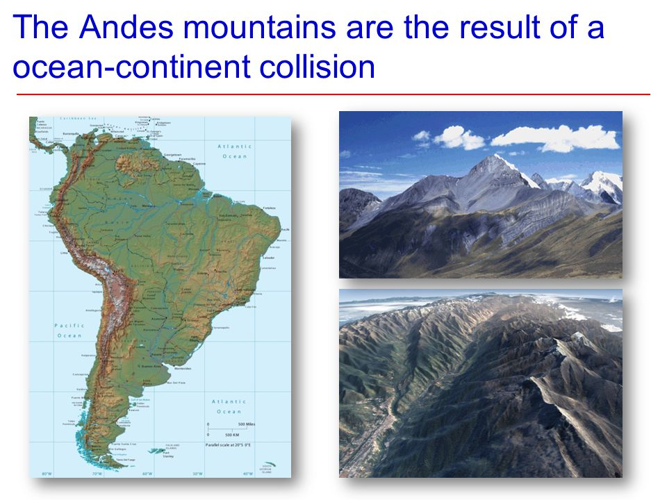 The Andes mountains are the result of a ocean-continent collision