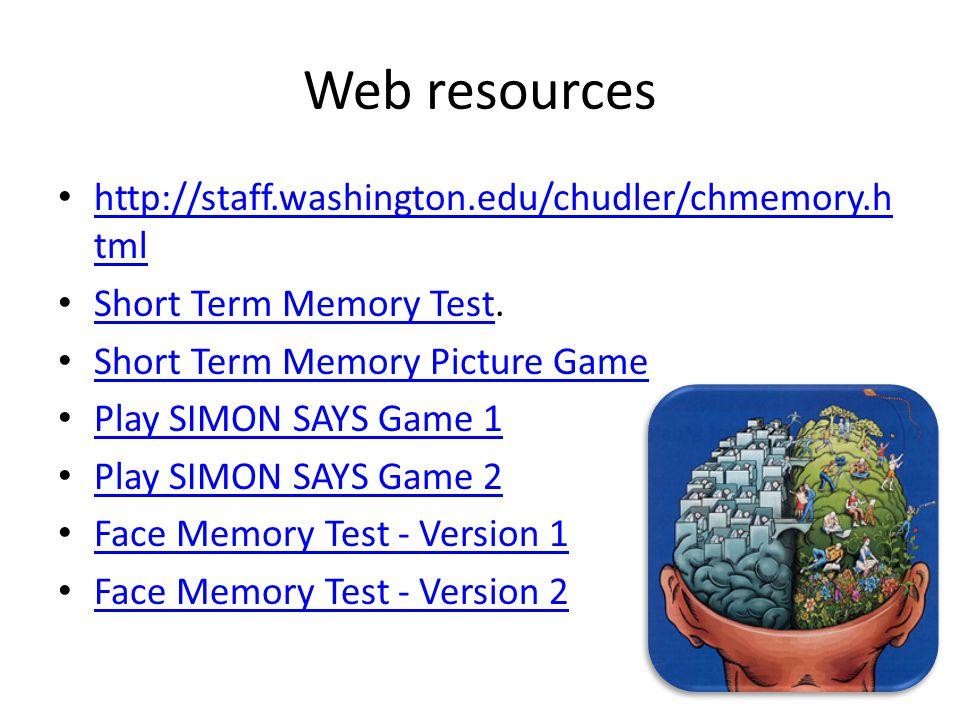 Web resources http://staff.washington.edu/chudler/chmemory.h tml http://staff.washington.edu/chudler/chmemory.h tml Short Term Memory Test.