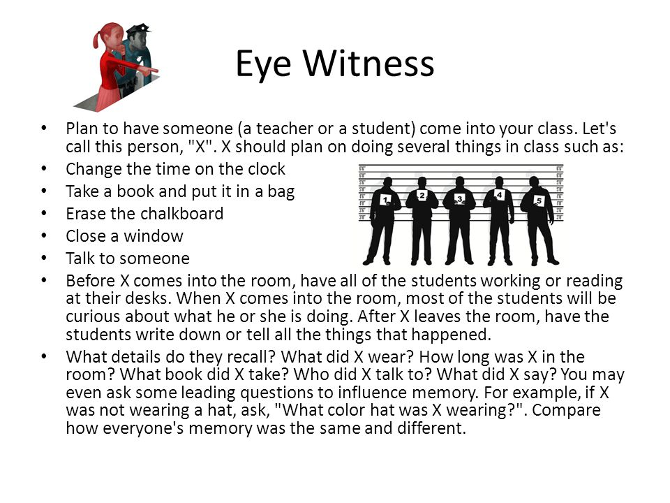 Eye Witness Plan to have someone (a teacher or a student) come into your class.