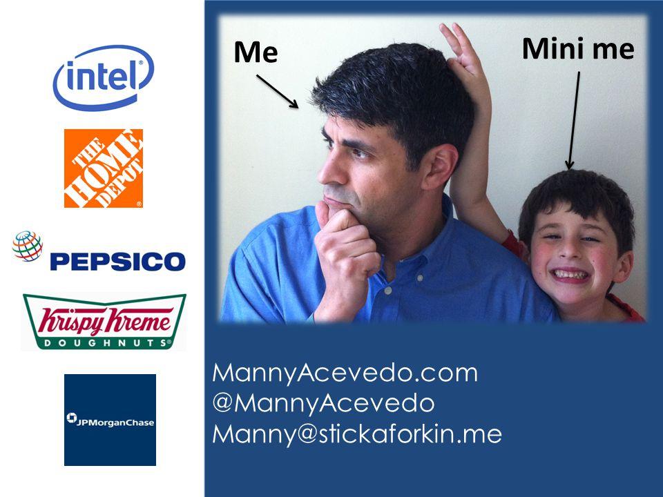 Me Mini me MannyAcevedo.com @MannyAcevedo Manny@stickaforkin.me