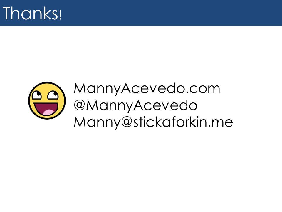 Thanks ! MannyAcevedo.com @MannyAcevedo Manny@stickaforkin.me