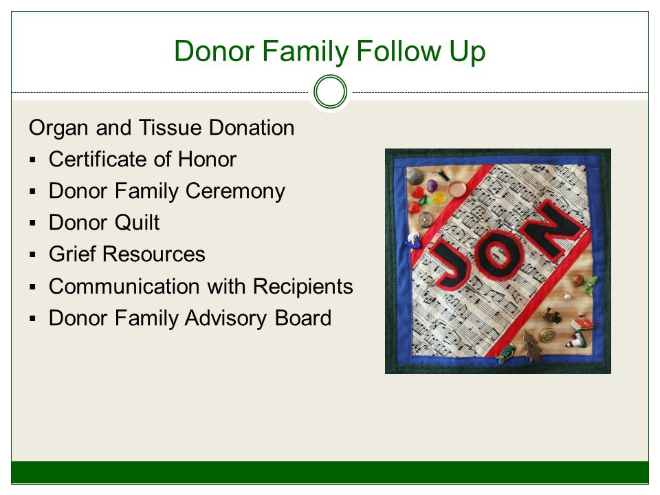 Donor Family Follow Up Organ and Tissue Donation  Certificate of Honor  Donor Family Ceremony  Donor Quilt  Grief Resources  Communication with Recipients  Donor Family Advisory Board