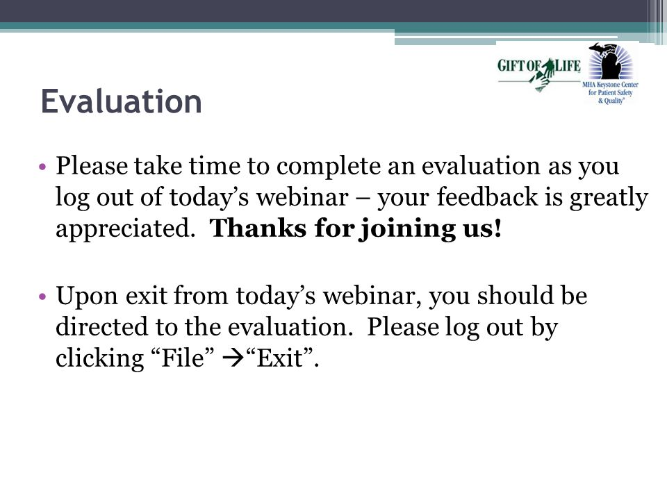 Evaluation Please take time to complete an evaluation as you log out of today's webinar – your feedback is greatly appreciated.