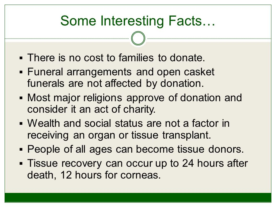 Some Interesting Facts…  There is no cost to families to donate.