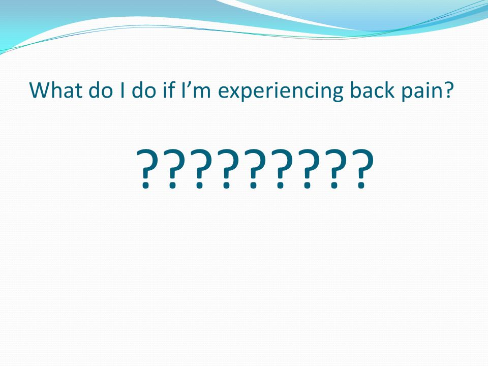 What do I do if I'm experiencing back pain