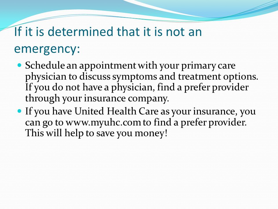 If it is determined that it is not an emergency: Schedule an appointment with your primary care physician to discuss symptoms and treatment options.