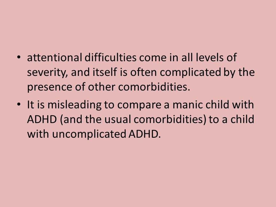 attentional difficulties come in all levels of severity, and itself is often complicated by the presence of other comorbidities. It is misleading to c