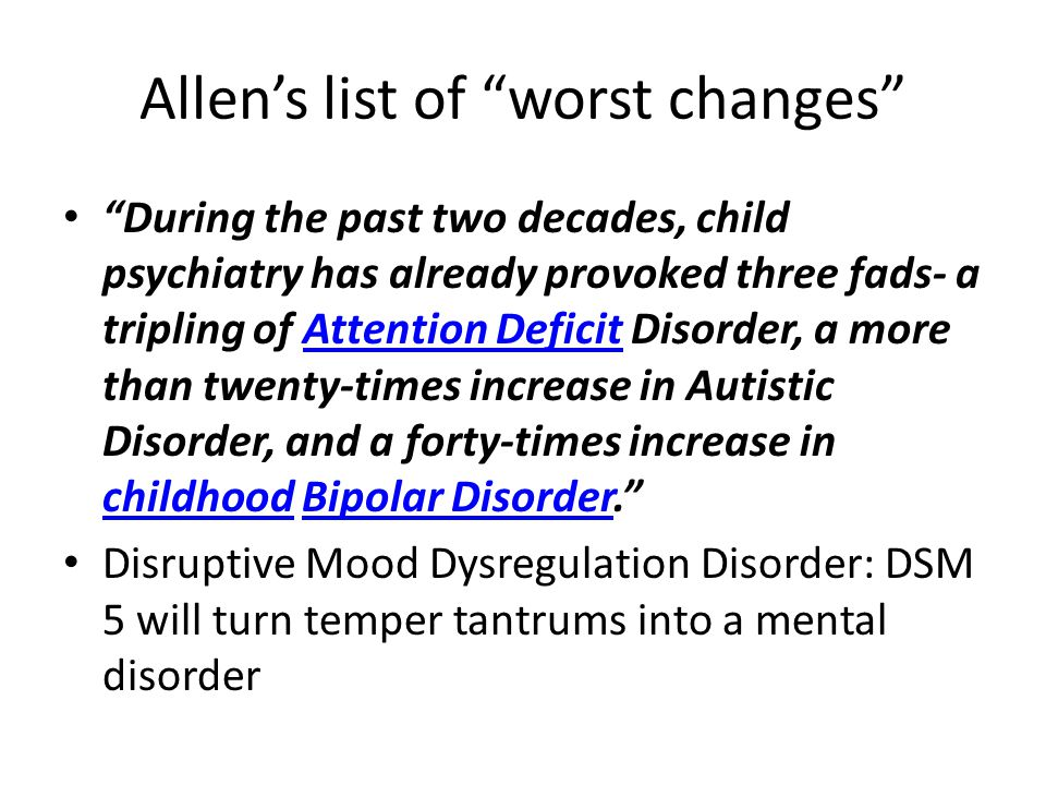 """Allen's list of """"worst changes"""" """"During the past two decades, child psychiatry has already provoked three fads- a tripling of Attention Deficit Disord"""