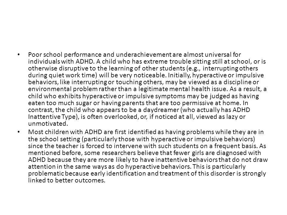 Poor school performance and underachievement are almost universal for individuals with ADHD.