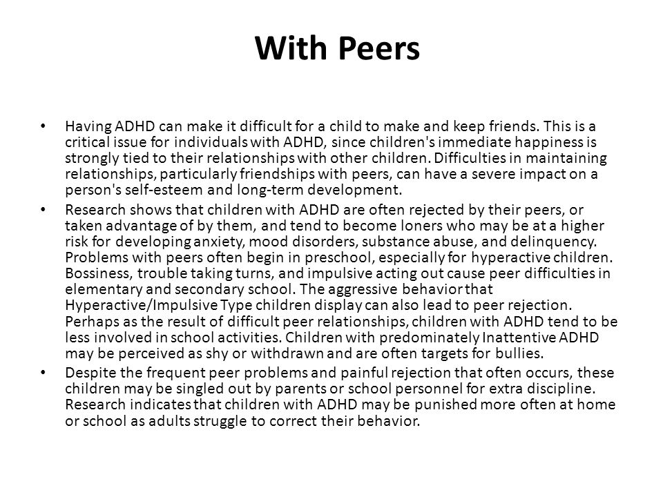 With Peers Having ADHD can make it difficult for a child to make and keep friends.