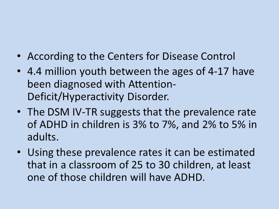 According to the Centers for Disease Control 4.4 million youth between the ages of 4-17 have been diagnosed with Attention- Deficit/Hyperactivity Diso