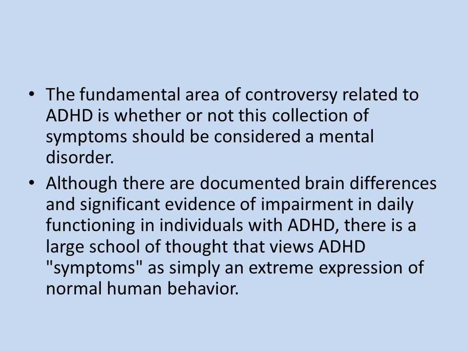 The fundamental area of controversy related to ADHD is whether or not this collection of symptoms should be considered a mental disorder.