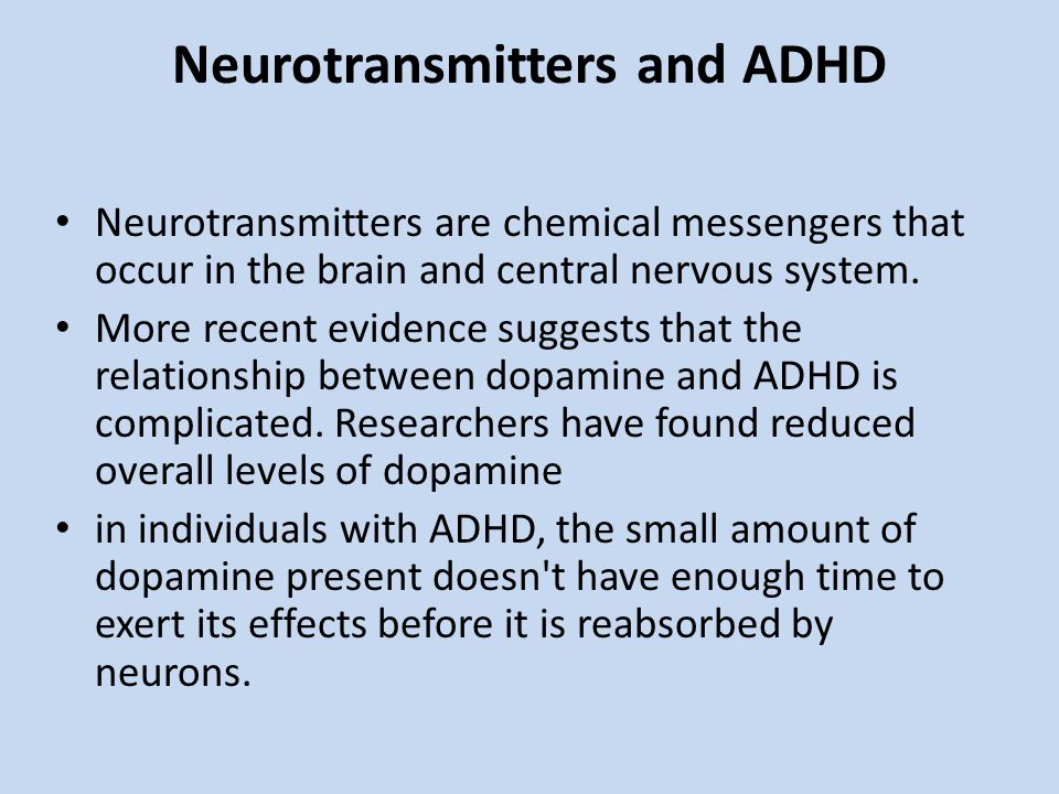 Neurotransmitters and ADHD Neurotransmitters are chemical messengers that occur in the brain and central nervous system.
